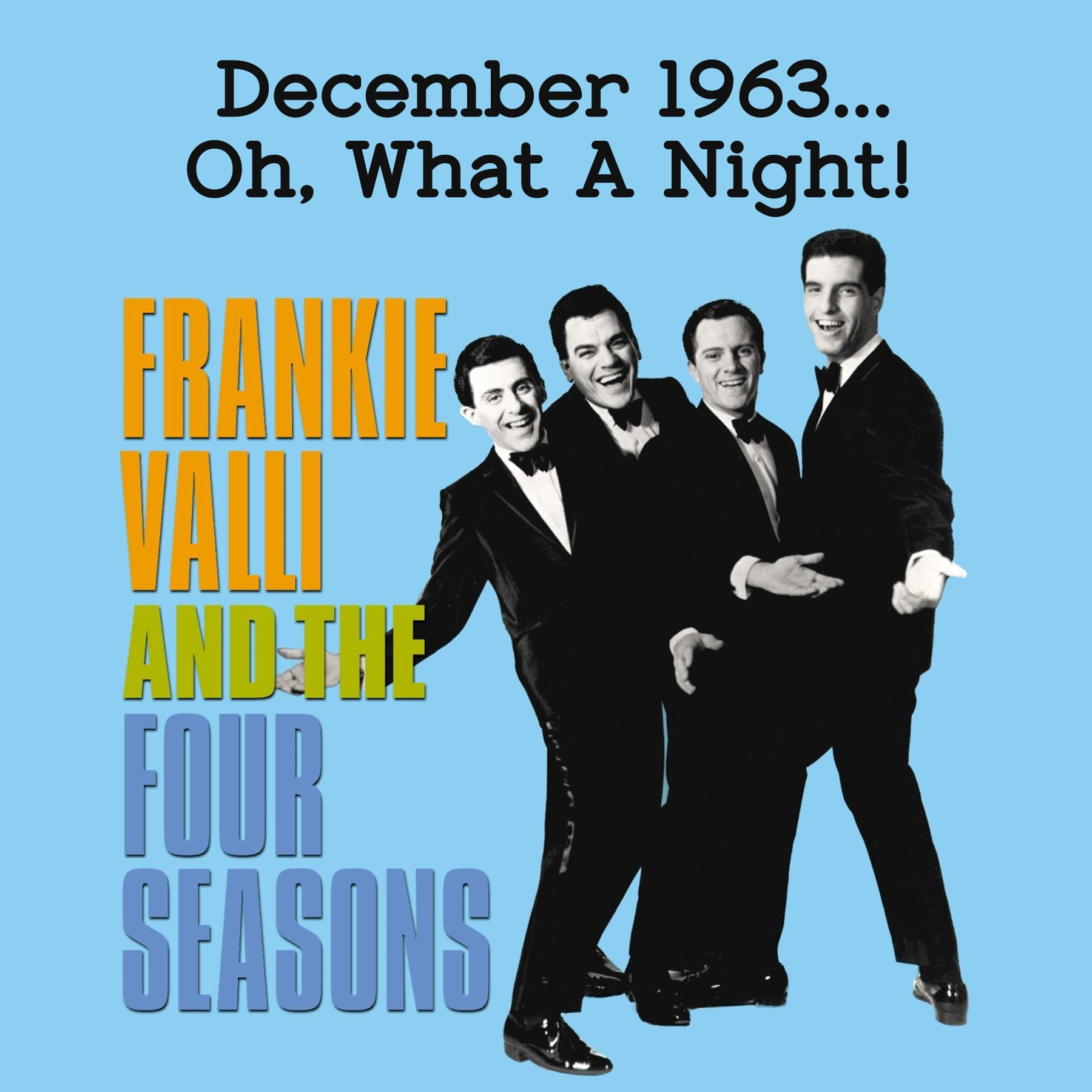 Sing Frankie Valli and The Four Seasons – December 1963 (Oh, What A Night)!