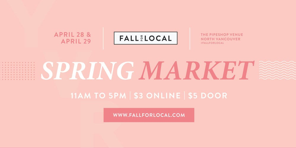 Fall for Local Spring Market at the Pipeshop Venue North Vancouver