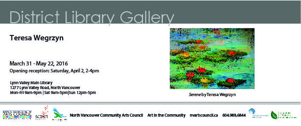 The North Vancouver Community Arts Council Proudly Presents Teresa Wegrzyn 'Colourful World' at the Lynn Valley Library